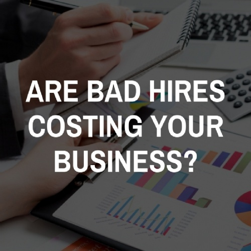Are Bad Hires Costing your Business?